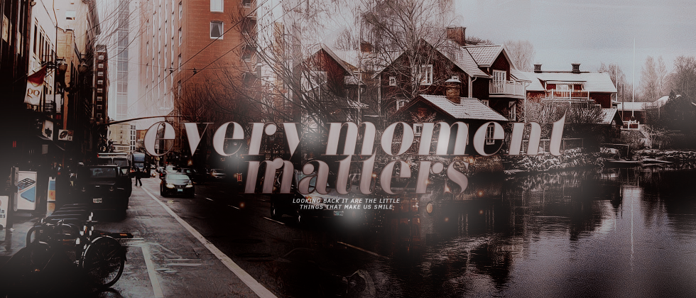 EVERY MOMENT MATTERS ♥